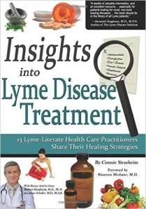 Insights Into Lyme Disease Treatment: 13 Lyme-Literate Health Care Practitioners Share Their Healing Strategies by Connie Strasheim